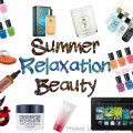 Summer Relaxation + Beautify Your Summer Tips!