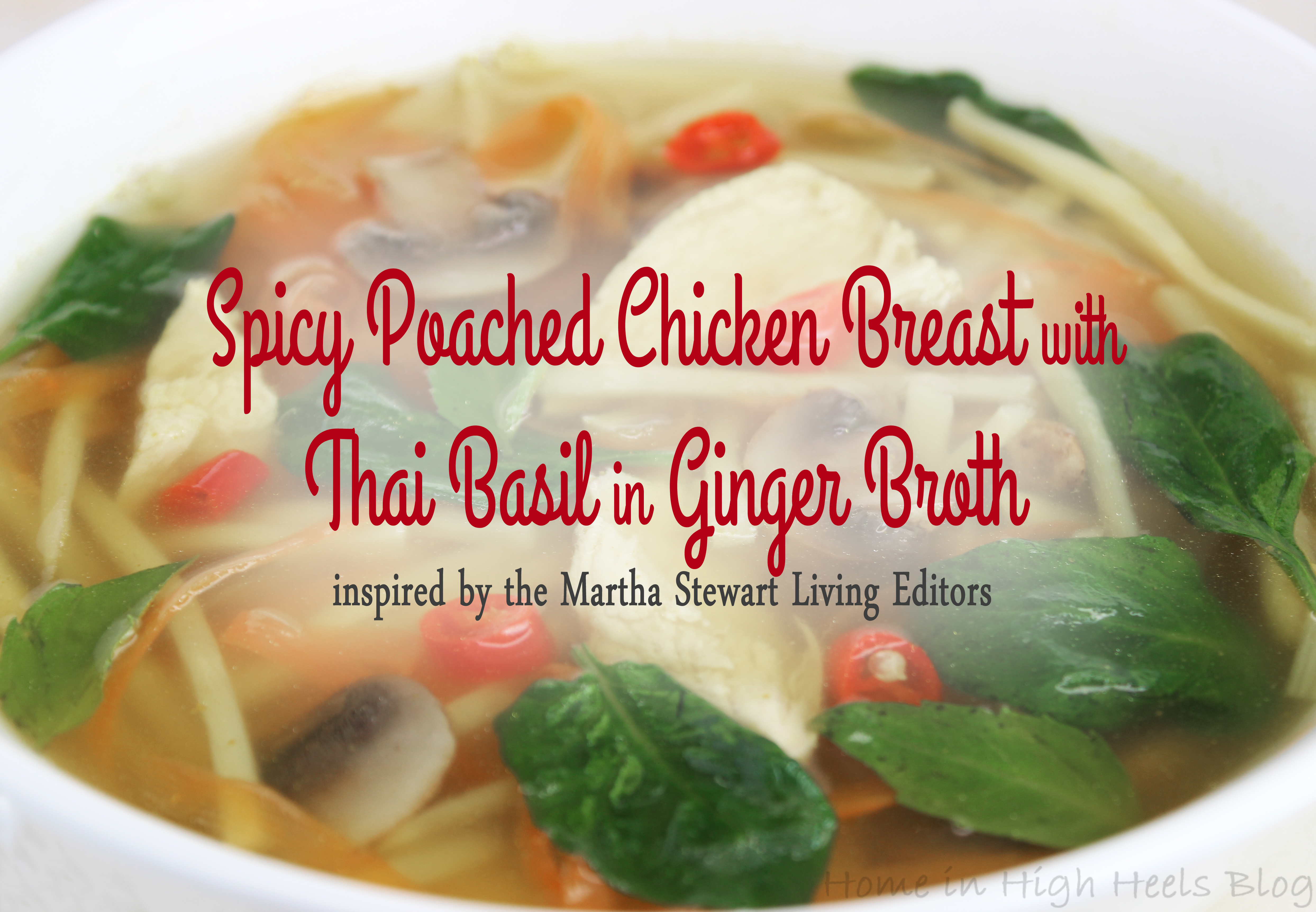 Spicy Poached Chicken Breast with Thai Basil in Ginger Broth Recipe inspired by the editors of Martha Stewart Living on Home in High Heels Blog. An easy soup with class & a bit of spice for that Thai flair. Perfect for when you're feeling sick or just want a fresh burst of flavor!
