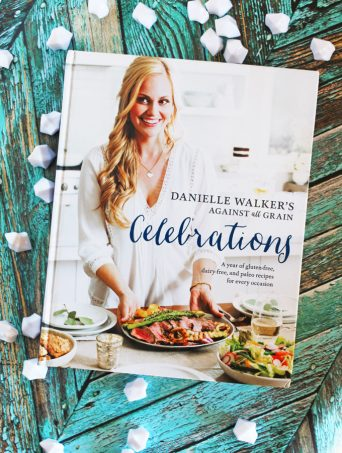 Danielle Walker's Against All Grain Celebrations: A Year of Gluten-Free, Dairy-Free, and Paleo Recipes for Every Occasion on Home in High Heels