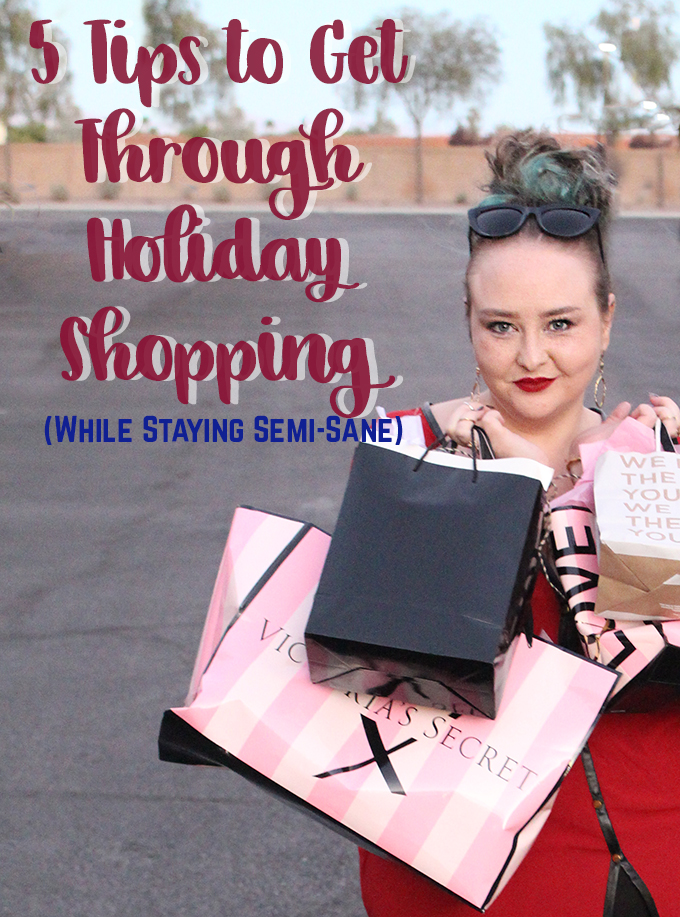 5 Tips to Get Through Holiday Shopping While Staying Semi-Sane I came up with 5 tips to make your shopping seamless! & by that I mean less completely insane, panicked, & involve copious amounts of begging for it to end on Home in High Heels